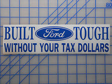 """Built Ford Tough Without Your Tax Dollars Sticker 11"""" 7.3 6.0 F150 F250 F350 4.6"""