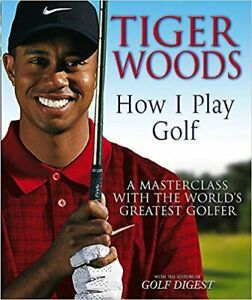 Tiger Woods How I Play Golf A Masterclass with World's Greatest Golfer Hardcover