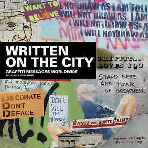 Written on the City: Graffiti Messages Worldwide by Josh Kamler, Axel Albin HB