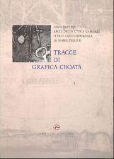 BALZOLA Andrea,Tracce di grafica croata. Catalogo di mostra, 1995