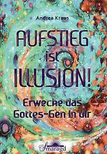 AUFSTIEG IST ILLUSION ! Erwecke das Gottes-Gen in Dir - Andrea Kraus BUCH - NEU