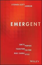 Emergent : How to Ignite Purpose, Transform Culture and Make Change Stick by...