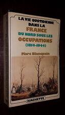 LA VIE QUOTIDIENNE DANS LA FRANCE DU NORD SOUS LES OCCUPATIONS - M. Blancpain b