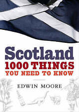 Scotland: 1000 Things You Need to Know by Edwin Moore (Hardback, 2008)