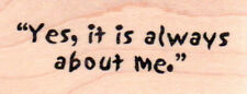 NEW ART IMPRESSIONS RUBBER STAMP FUNNY Yes it is always about me free us ship mn
