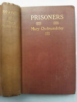 MARY CHROLMONDELEY.PRISONERS.1ST H/B 1906,RARE