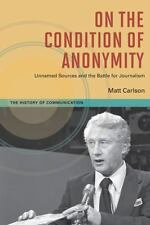On The Condition of Anonymity: Unnamed Sources and the Battle for Journalism (H
