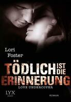 Love Undercover - Tödlich ist die Erinnerung von Lori Foster (2015, Taschenbuch)