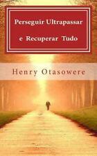 Perseguir, Ultrapassar e Recuperar Tudo by Henry Otasowere (2014, Paperback)