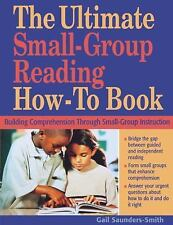 The Ultimate Small-Group Reading How-To Book: Building Comprehension Through Sma