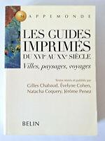 Les Guides Imprimés du XVIe au XXe siècle * Villes / Paysages / Voyages * Belin