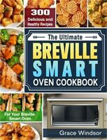 The Complete Breville Smart Oven Cookbook: 300 Delicious and Healthy Recipes for