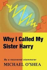 Why I Called My Sister Harry by Michael O'Shea (2013, Paperback)