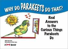 Why Do Parakeets Do That?: Real Answers to the Curious Things-ExLibrary
