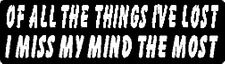 OF ALL THE THINGS I'VE LOST I MISS MY MIND THE MOST HELMET STICKER HARD HAT
