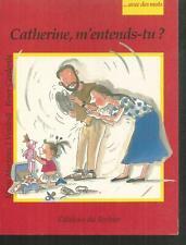 Catherine, m'entends-tu ? Carme SOLE VENDRELL /  Joles SENNELL.Avec des mots Z23