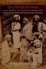 The Pariah Problem: Caste, Religion, and the Social in Modern India (Cultures of