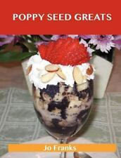 Poppy Seed Greats : Delicious Poppy Seed Recipes, the Top 71 Poppy Seed...