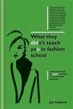 What They Didn't Teach You in Fashion School: By Calderin, Jay