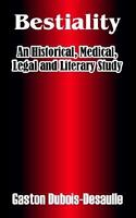 Bestiality: An Historical, Medical, Legal and Literary Study (Paperback or Softb