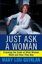 Just Ask a Woman : Cracking the Code of What Women Want and How They Buy, Har...