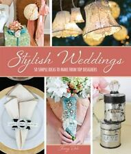 Stylish Weddings: 50 Simple Ideas to Make from Top Designers, Doh, Jenny, Good C
