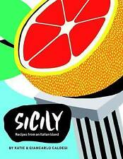 Sicily: Recipes from the Pearl of Southern Italy by Giancarlo Caldesi, Katie...