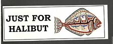 JUST FOR HALIBUT stickers For the fisherman's tackle box or boat