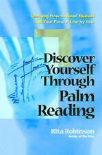 Discover Yourself Through Palm Reading: Learning How to Read Yourself and Your F