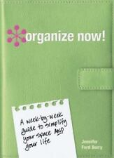 Organize Now! : A Week by Week Guide to Simplify Your Space and Your Life by Jen