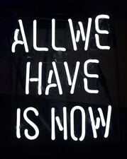 """ALL WE HAVE IS NOW Neon Sign Light Beer Bar Pub Handmade Room Wall Poster10""""x9"""""""