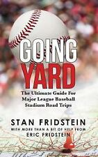 Going Yard: The Ultimate Guide For Major League Baseball Stadium Road Trips: ...