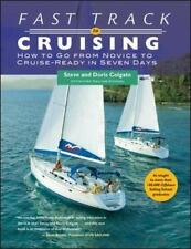 Fast Track to Cruising : How to Go from Novice to Cruise-Ready in Seven Days by…