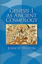Genesis 1 As Ancient Cosmology by John H. Walton (2011, Hardcover)