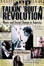 Talkin' 'Bout a Revolution : Music and Social Change in America by Dick Weissman