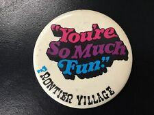 Frontier Village Amusement Park San Jose You're So Much Fun button