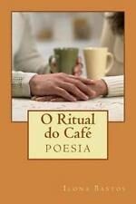 O Ritual Do Caf� : Poesia by Ilona Bastos (2013, Paperback)