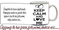 Tazza keep Calm and Love me Personalizzata con nome,foto,dedica,logo  ecc Idea R