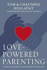 Love-Powered Parenting: Loving Your Kids the Way Jesus Loves You by Tom Holladay