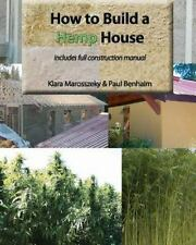 How to Build a Hemp House by Paul Benhaim and Klara Marosszeky (2011, Paperback)