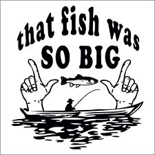 THAT FISH WAS SO BIG FUNNY JOKE BOAT STICKER FISHING ANGLING DECAL