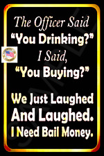 """*NEED BAIL MONEY* DISTRESSED MADE IN USA METAL 8""""X12"""" SIGN FUNNY BAR HAPPY HOUR"""
