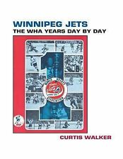 Winnipeg Jets : The WHA Years Day by Day by Curtis Walker (2013, Paperback)