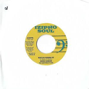 "Fantastic Modern Soul - Derek Damian  - Watcha Wanna Do - Izipho Soul Vinyl 7"""