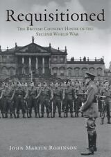 Requisitioned: The British Country House in the Second World War, Martin Robinso