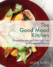 The Good Mood Kitchen : Simple Recipes and Nutrition Tips for Emotional Balance