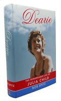 Bob Spitz DEARIE :  The Remarkable Life of Julia Child 1st Edition 1st Printing