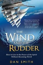 The Wind and the Rudder: How to Live in the Power of the Spirit Without Becoming