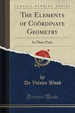 The Elements of Coordinate Geometry : In Three Parts (Classic Reprint) by De...