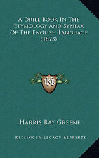 NEW A Drill Book In The Etymology And Syntax Of The English Language (1873)